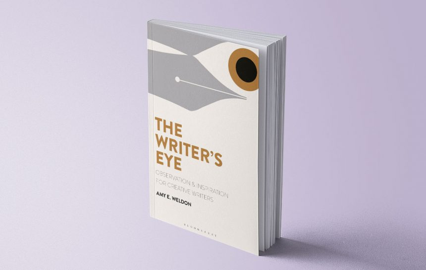 The Writer's Eye – Amy E. Weldon Observation and Inspiration for Creative Writers