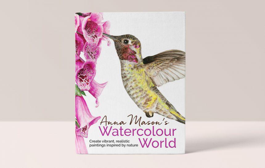 Anna Mason's Watercolour World – Create vibrant, realistic paintings inspired by nature – Anna Mason